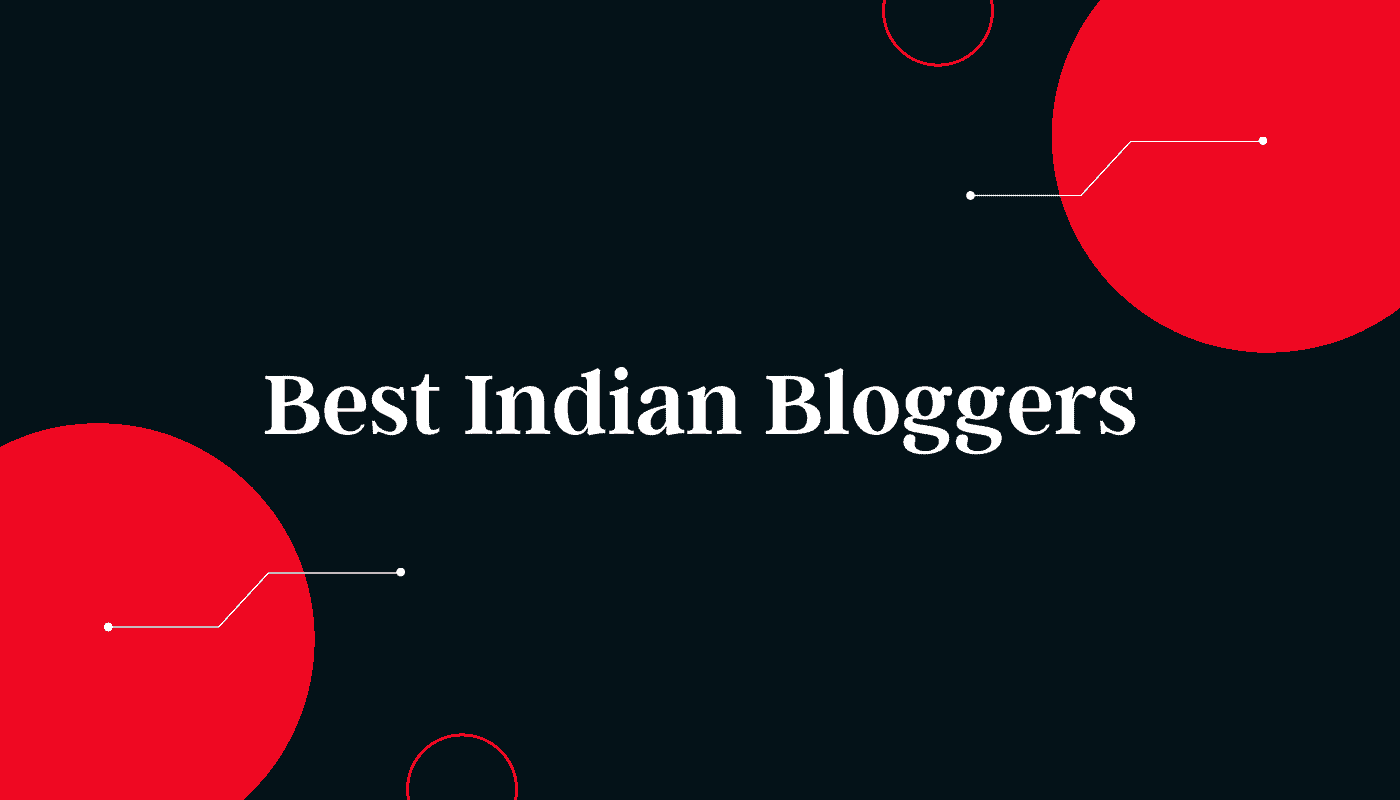 The Best Indian Bloggers to Look Upon