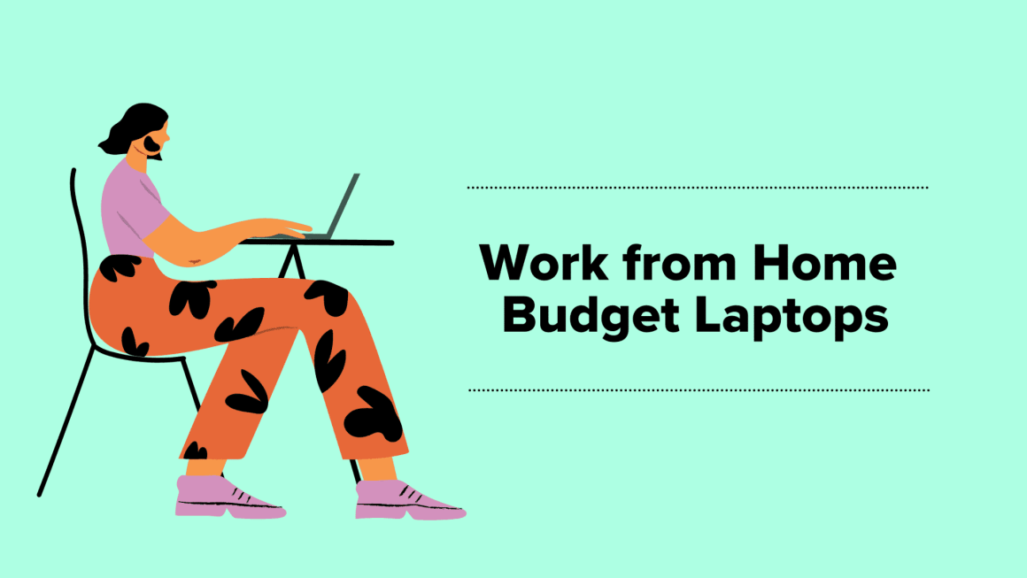 Best Budget Laptops of 2021 for Working from Home