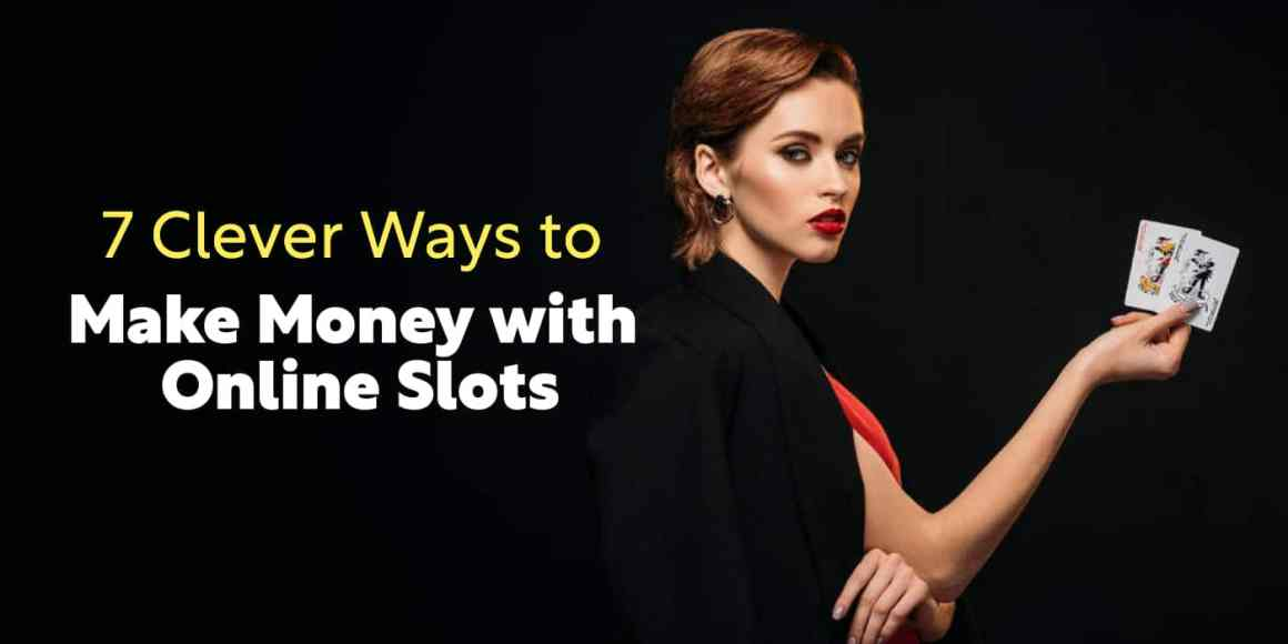 7 clever ways to make money with online slots